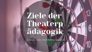 Ziele der Theaterpädagogik – Für eine ganzheitliche Bildung bei Kinder und Jugendliche!