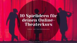 10 Spielideen für deinen Online-Theaterkurs + Vorbereitung und Aufbau.