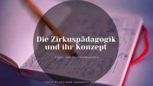 Die Zirkuspädagogik und ihr Konzept – Ziele, Strategien und Fördermöglichkeiten.