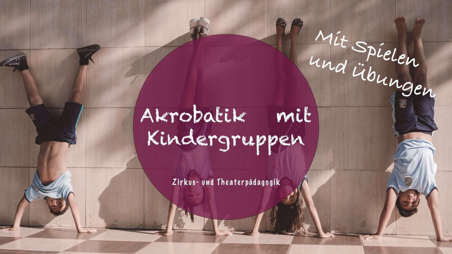 Akrobatik mit Kinder + Spiele, Übungen und Stundenplan für eine Förderung der Motorik