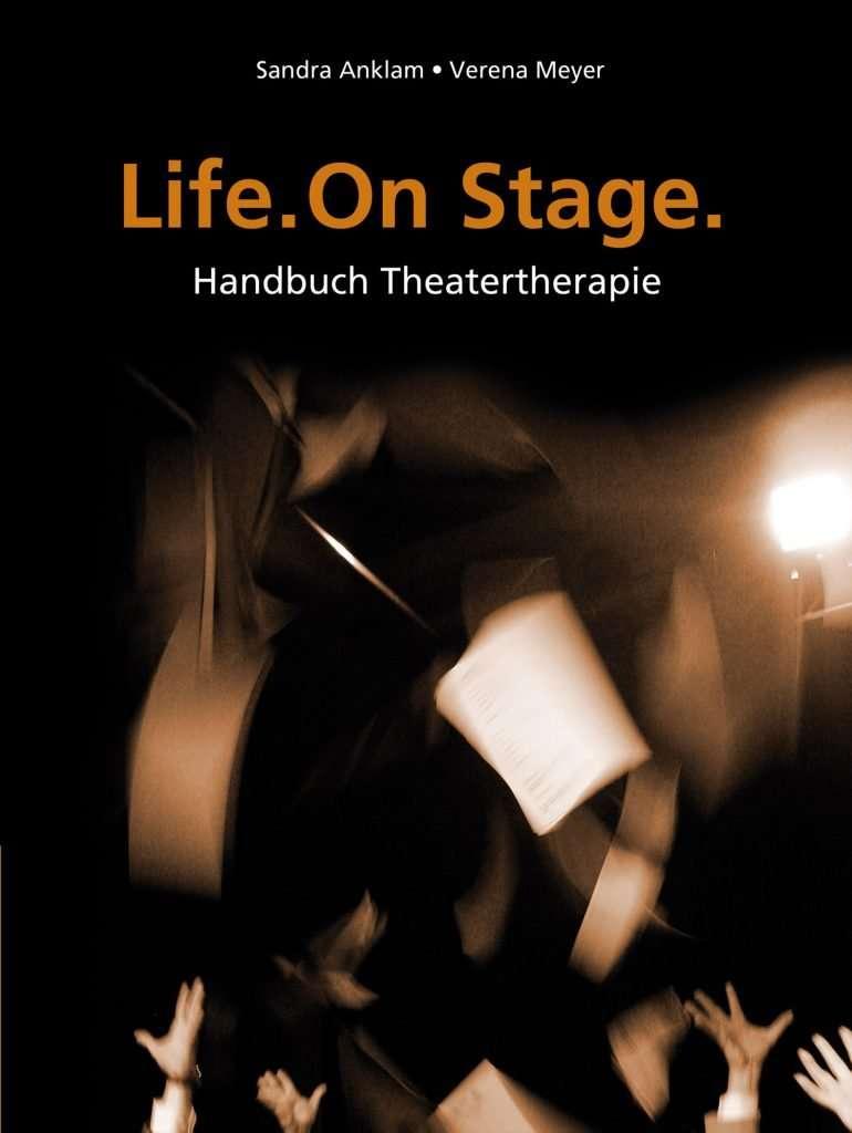 Buch: Anklam, S. & Meyer, V. (2014): Life. On Stage. Handbuch Theatertherapie. Uckerland OT Milow: Schibri-Verlag.